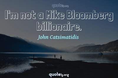 Photo Quote of I'm not a Mike Bloomberg billionaire.