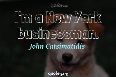 Photo Quote of I'm a New York businessman.