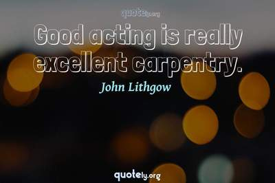 Photo Quote of Good acting is really excellent carpentry.