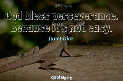 Photo Quote of God bless perseverance. Because it's not easy.