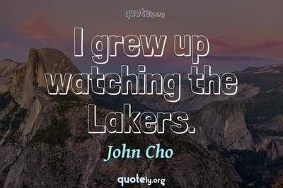 Photo Quote of I grew up watching the Lakers.