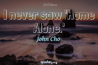 Photo Quote of I never saw 'Home Alone.'