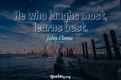 Photo Quote of He who laughs most, learns best.