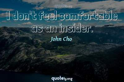 Photo Quote of I don't feel comfortable as an insider.