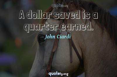 Photo Quote of A dollar saved is a quarter earned.