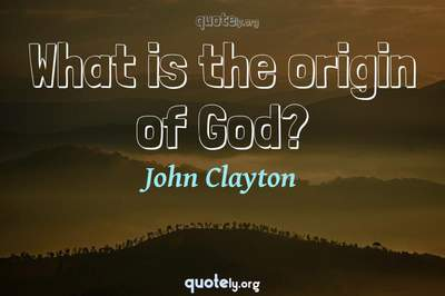 Photo Quote of What is the origin of God?