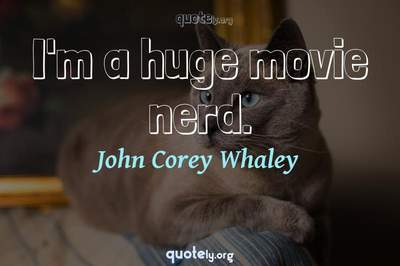 Photo Quote of I'm a huge movie nerd.