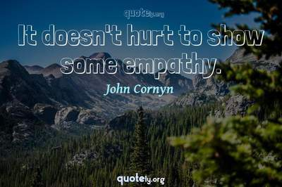 Photo Quote of It doesn't hurt to show some empathy.