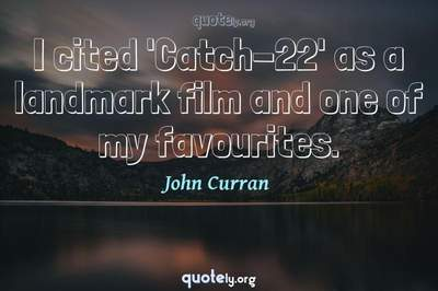 Photo Quote of I cited 'Catch-22' as a landmark film and one of my favourites.
