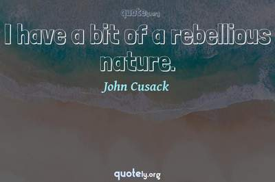 Photo Quote of I have a bit of a rebellious nature.