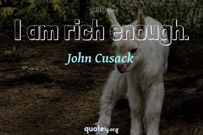 Photo Quote of I am rich enough.