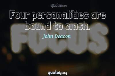 Photo Quote of Four personalities are bound to clash.