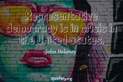 Photo Quote of Representative democracy is in crisis in the United States.