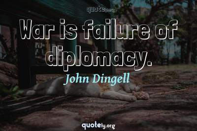 Photo Quote of War is failure of diplomacy.