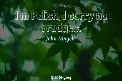 Photo Quote of I'm Polish, I carry no grudges.
