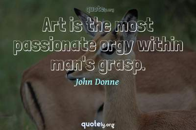 Photo Quote of Art is the most passionate orgy within man's grasp.