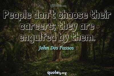 Photo Quote of People don't choose their careers; they are engulfed by them.