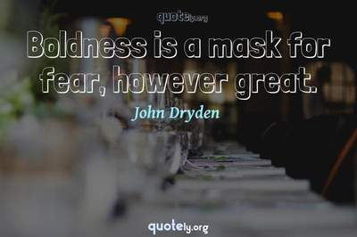 Photo Quote of Boldness is a mask for fear, however great.