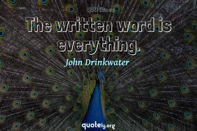 Photo Quote of The written word is everything.