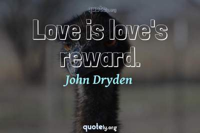 Photo Quote of Love is love's reward.