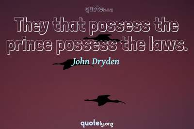 Photo Quote of They that possess the prince possess the laws.