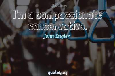Photo Quote of I'm a compassionate conservative.