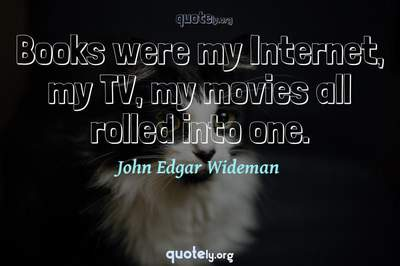 Photo Quote of Books were my Internet, my TV, my movies all rolled into one.