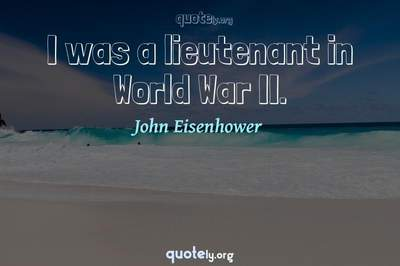 Photo Quote of I was a lieutenant in World War II.