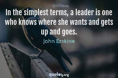 Photo Quote of In the simplest terms, a leader is one who knows where she wants and gets up and goes.