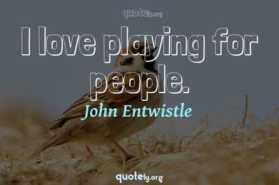 Photo Quote of I love playing for people.