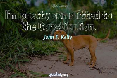 Photo Quote of I'm pretty committed to the Constitution.