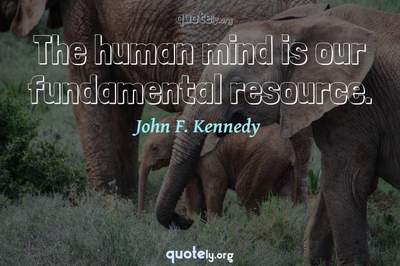 Photo Quote of The human mind is our fundamental resource.