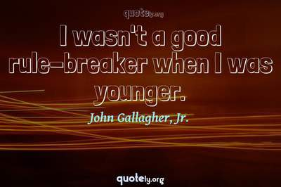 Photo Quote of I wasn't a good rule-breaker when I was younger.