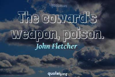 Photo Quote of The coward's weapon, poison.