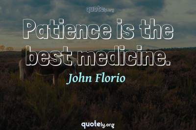 Photo Quote of Patience is the best medicine.