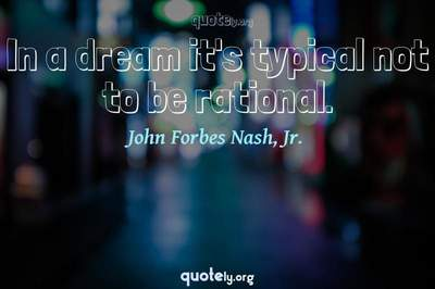 Photo Quote of In a dream it's typical not to be rational.