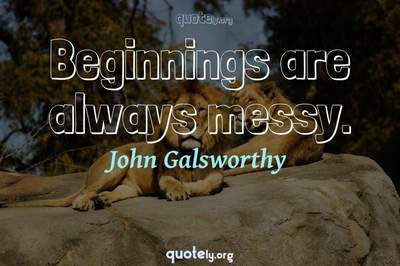 Photo Quote of Beginnings are always messy.