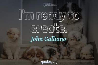 Photo Quote of I'm ready to create.