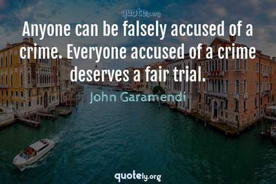Photo Quote of Anyone can be falsely accused of a crime. Everyone accused of a crime deserves a fair trial.