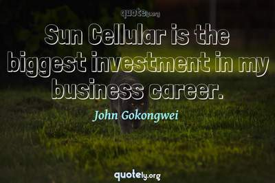 Photo Quote of Sun Cellular is the biggest investment in my business career.