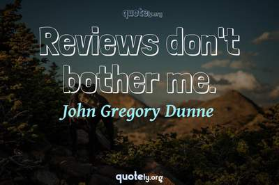 Photo Quote of Reviews don't bother me.