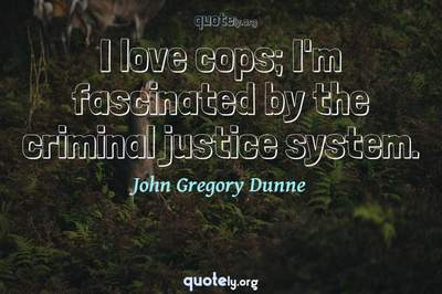 Photo Quote of I love cops; I'm fascinated by the criminal justice system.