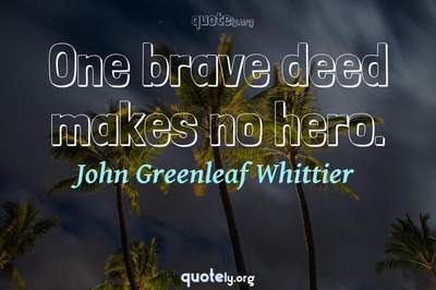 Photo Quote of One brave deed makes no hero.
