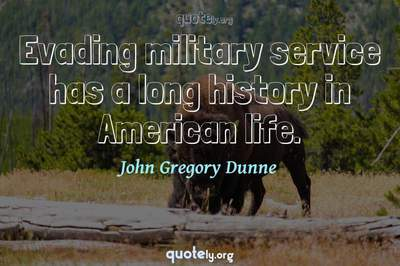 Photo Quote of Evading military service has a long history in American life.