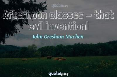 Photo Quote of Afternoon classes - that evil invention!