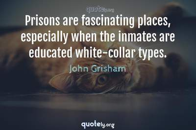 Photo Quote of Prisons are fascinating places, especially when the inmates are educated white-collar types.