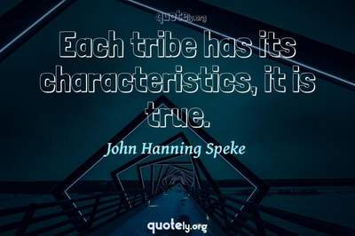 Photo Quote of Each tribe has its characteristics, it is true.