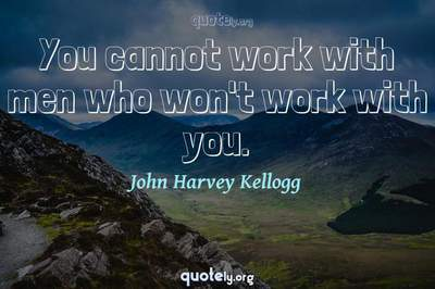 Photo Quote of You cannot work with men who won't work with you.