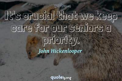 Photo Quote of It's crucial that we keep care for our seniors a priority.