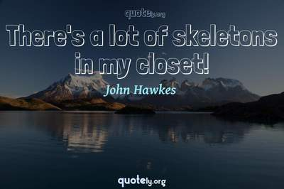 Photo Quote of There's a lot of skeletons in my closet!